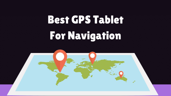 Best GPS Tablets For Navigation