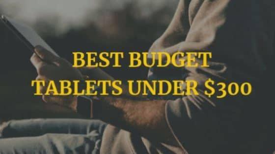 list of best tablet under 300 dollars