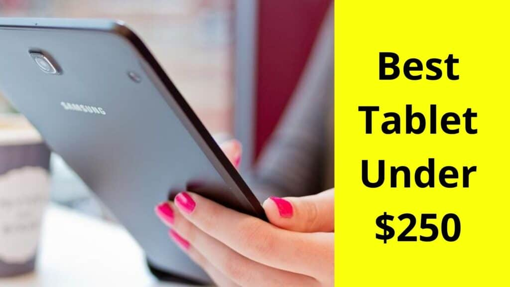 best tablet under 250 dollars